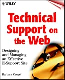 Technical Support on the Web: Designing and Managing an Effective E-Support Site