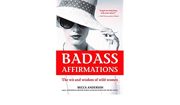 Badass affirmations the wit and wisdom of wild women kindle badass affirmations the wit and wisdom of wild women kindle edition by becca anderson religion spirituality kindle ebooks amazon fandeluxe Gallery