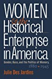 Women and the Historical Enterprise in America, Julie Des Jardins, 0807827967