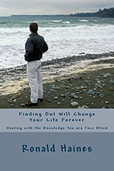 Finding Out Will Change Your Life Forever: Dealing with the Knowledge You are Face Blind by [Haines, Ronald]