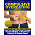 Compulsive Overeating Help:  How You Can Stop Food Cravings, Food Addiction, or Emotional Eating in 6 Simple Steps! (A Better Body Forever series Book 2)