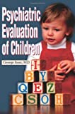 Psychiatric Evaluation of Children, George Isaac, 0595179428