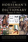 The Horseman's Illustrated Dictionary, Steven D. Price, 1585741469
