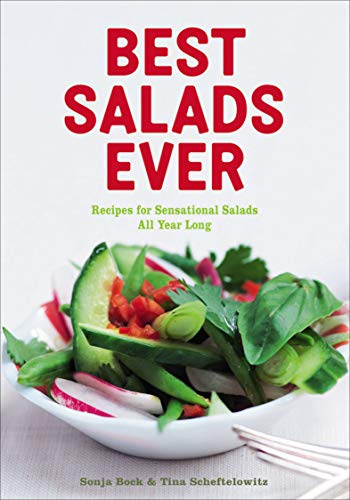 Best Salads Ever: Recipes for Sensational Salads All Year Long (The Best Salad Dressing Ever)