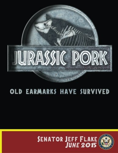 Jurassic Pork Old Earmarks Have Survived Senator Jeff Flake June 2015