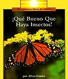 Que Bueno Que Haya Insectos!, Allan Fowler, 0516349058