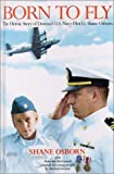img - for Born to Fly: The Heroic Story of Downed U.S. Navy Pilot Lt. Shane Osborn book / textbook / text book
