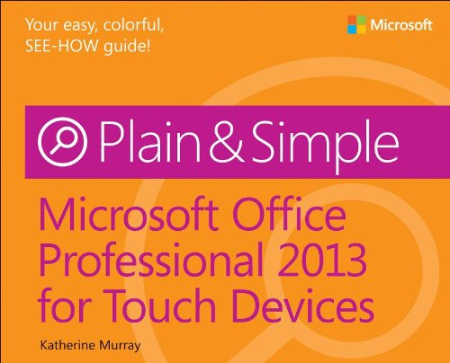 Microsoft Office Professional 2013 for Touch Devices Plain & Simple by Katherine Murray, Publisher : Microsoft Press