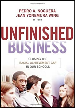 Unfinished Business: Closing the Racial Achievement Gap in Our High Schools (Jossey-Bass Education)