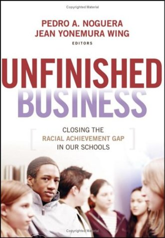 Unfinished Business: Closing the Racial Achievement Gap in Our Schools (Jossey-Bass Education)