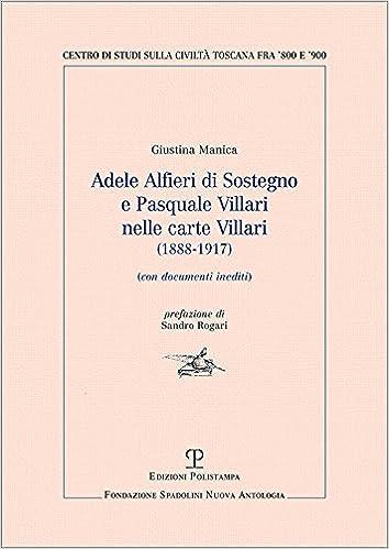 Adele Alfieri Di Sostegno E Pasquale Villari Nelle Carte Villari (1888-1917): (Con Documenti Inediti)