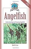 Angelfish: Understanding and Keeping Angelfish