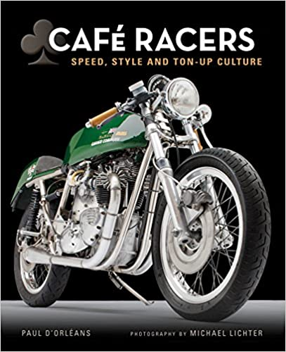 Café Racers. Speed, Style, And Ton-Up Culture