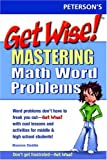 Get Wise! Mastering Math Word Problems, Peterson's Guides Staff, 0768916003
