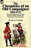 The Chronicles of an Old Campaigner 1692-1717, M. De La Colonie, 0857069616