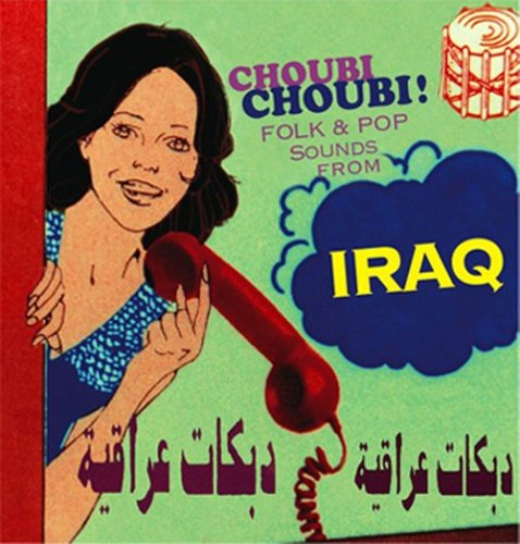 Choubi Choubi Folk & Pop Sounds From Iraq