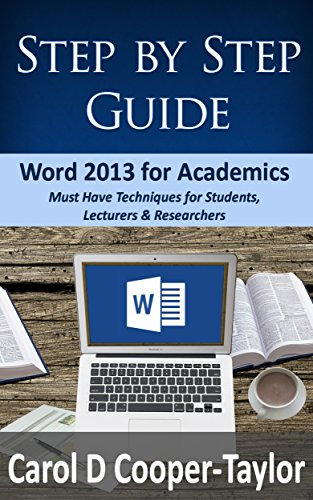 Word 2013 for Academics (Step by Step Guide): Must Have Techniques for Students, Lecturers and Researchers Pdf