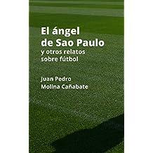 El ángel de Sao Paulo y otros relatos sobre fútbol (Spanish Edition)