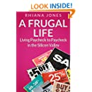 A Frugal Life: Learning How to Spend Less and Enjoy Life More (Frugal Living Academy)