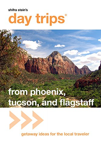 Day Trips from Phoenix, Tucson, and Flagstaff, 10th: Getaway Ideas for the Local Traveler (Day Trips Series)