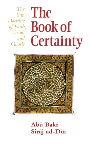 The Book of Certainty: The Sufi Doctrine of Faith, Vision and Gnosis (Islamic Texts Society)