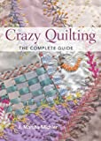 Crazy Quilting - The Complete Guide