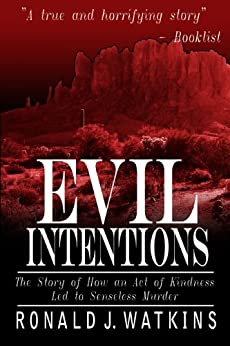 Evil Intentions: How an Act of Kindness Led to Senseless Murder by [Watkins, Ronald]