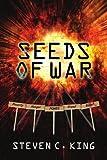 Seeds of War, Steven C. King, 1434302121