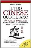 Il tuo cinese quotidiano. 100 parole e 200 dialoghi fondamentali per cavartela in tutte le situazioni. Ediz. illustrata