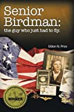img - for Senior Birdman: the guy who just had to fly. by Eldon Price (2006-02-21) book / textbook / text book