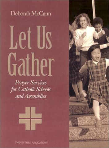 Let Us Gather: Prayer Services for Catholic Schools and Assemblies (Solid Resources for Religion Teachers)