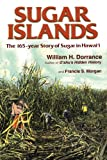 Sugar Islands : The 165-Year Story of Sugar in Hawaii, Dorrance, William H. and Morgan, Francis, 156647339X