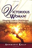 Victorious Woman!, Annmarie Kelly, 0974603708