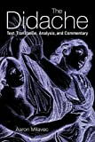 img - for The Didache: Text, Translation, Analysis, and Commentary by Aaron Milavec (2003-10-01) book / textbook / text book