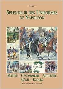 Splendeur Des Uniformes De Napoleon: Marine, Gendarmerie