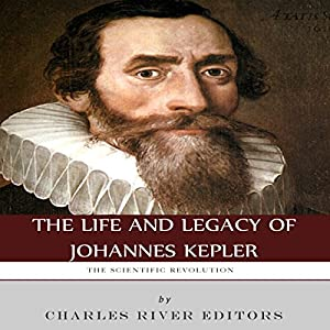 The Scientific Revolution: The Life and Legacy of Johannes Kepler Audiobook