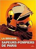 La Brigade : Sapeurs-pompiers de Paris