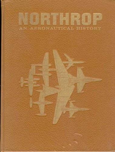 Northrop: An aeronautical history : a commemorative book edition of airplane designs and concepts, with a special prologue dedicated to founder John K. -