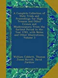 A Complete Collection of State Trials and Proceedings for High Treason and Other Crimes and Misdemeanors: From the Earliest Period to the Year 1783, with Notes and Other Illustrations, Volume 3
