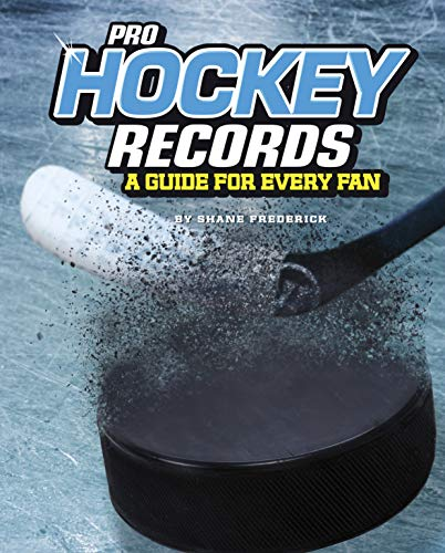 (Pro Hockey Records: A Guide for Every Fan (The Ultimate Guides to Pro Sports Records))