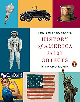 The smithsonians history of america in 101 objects kindle edition the smithsonians history of america in 101 objects by kurin richard fandeluxe