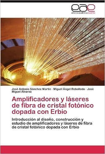 Amplificadores y láseres de fibra de cristal fotónico dopada con Erbio: Introducción al diseño, construcción y estudio de amplificadores y láseres de . ...