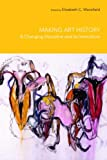 Making Art History : A Changing Discipline and Its Institutions, Mansfield, Elizabeth, 0415372356