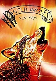 Wolves chronicles, tome 2 : Wild wolf par Ven Yam