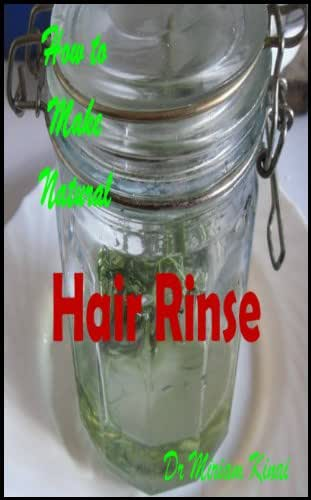How to Make Natural Hair Rinse (How to Make Natural Skin Care Products Book 41)