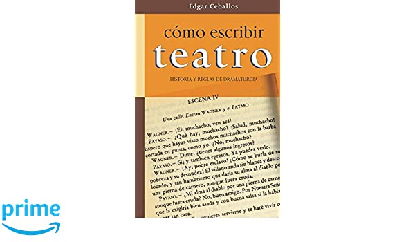 Como escribir teatro: Historia y reglas de dramaturgia: Amazon.es: Edgar Ceballos: Libros