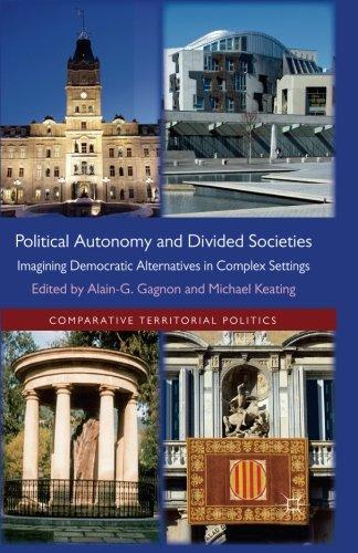 Political Autonomy and Divided Societies: Imagining Democratic Alternatives in Complex Settings (Comparative Territorial Politics)