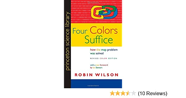 Four Colors Suffice: How the Map Problem Was Solved (Princeton ... on dual graph, perfect graph, planar graph, fractional coloring, greedy coloring, edge coloring, world map, 20 x 30 color us map, path coloring, star coloring, 4 miles map, harmonious coloring, strong coloring, lattice graph, non-color usa map, graphic design map, five color theorem, 4 line map, pigeonhole principle, graph coloring, exact coloring, chromatic polynomial, acyclic coloring, complete coloring,