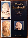 Vasse's Bambinelli : The Child Portraits of an Eighteenth-Century French Sculptor, Black, Bernard, 0485114445