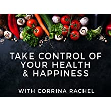 Take Control Of Your Health & Happiness